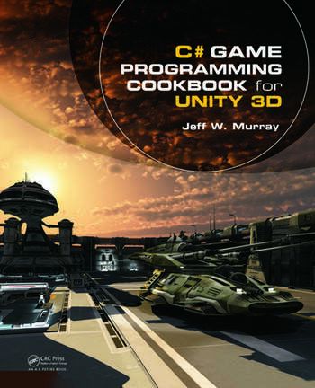 C# Game Programming Cookbook for Unity 3D - CRC Press Book