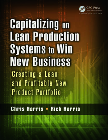 Capitalizing on Lean Production Systems to Win New Business Creating a Lean and Profitable New Product Portfolio book cover