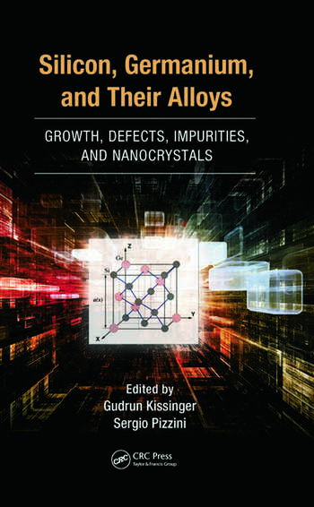 Silicon, Germanium, and Their Alloys Growth, Defects, Impurities, and Nanocrystals book cover