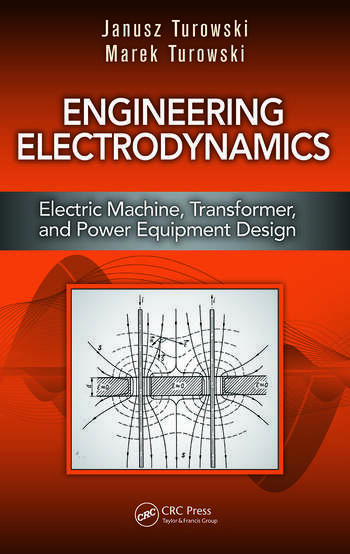 Engineering Electrodynamics Electric Machine, Transformer, and Power Equipment Design book cover
