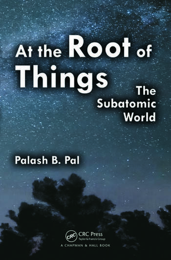 At the Root of Things The Subatomic World book cover