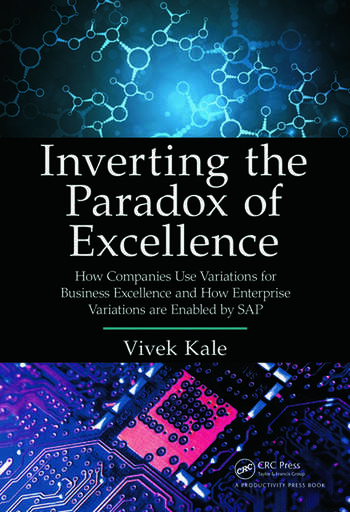 Inverting the Paradox of Excellence How Companies Use Variations for Business Excellence and How Enterprise Variations Are Enabled by SAP book cover