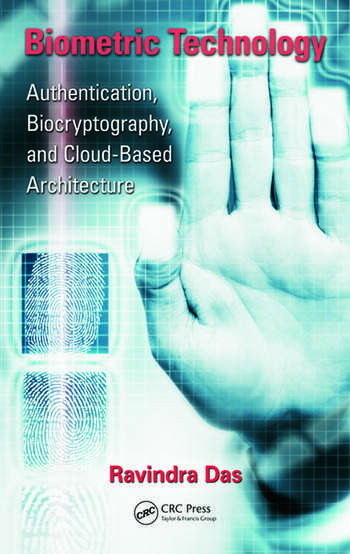 Biometric Technology Authentication, Biocryptography, and Cloud-Based Architecture book cover