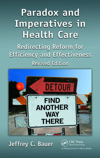 Paradox and Imperatives in Health Care Redirecting Reform for Efficiency and Effectiveness, Revised Edition book cover