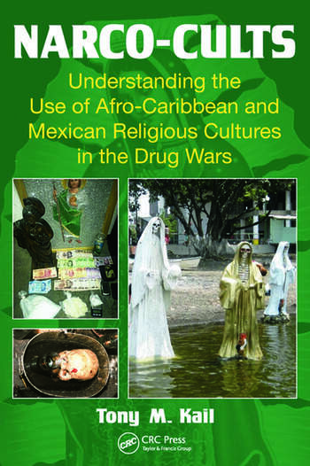Narco-Cults Understanding the Use of Afro-Caribbean and Mexican Religious Cultures in the Drug Wars book cover