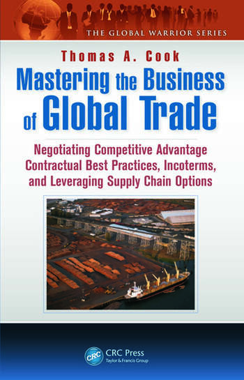 Mastering the Business of Global Trade Negotiating Competitive Advantage Contractual Best Practices, Incoterms, and Leveraging Supply Chain Options book cover
