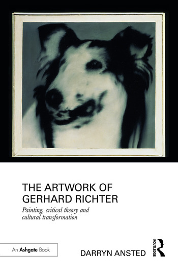 The Artwork of Gerhard Richter Painting, Critical Theory and Cultural Transformation book cover