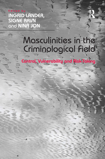 Masculinities in the Criminological Field Control, Vulnerability and Risk-Taking book cover
