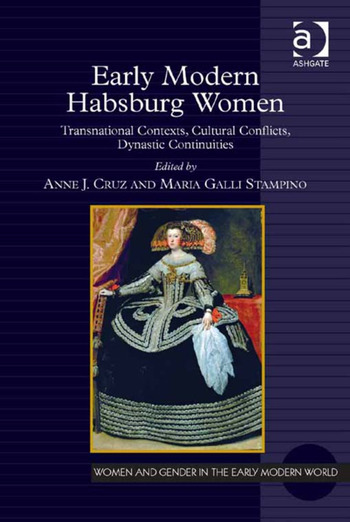 Early Modern Habsburg Women Transnational Contexts, Cultural Conflicts, Dynastic Continuities book cover
