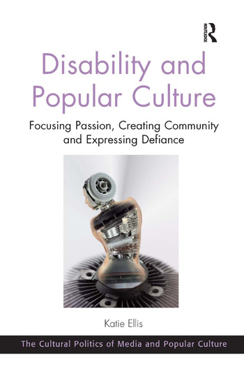 Disability and Popular Culture Focusing Passion, Creating Community and Expressing Defiance book cover