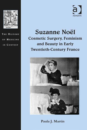 Suzanne Noël: Cosmetic Surgery, Feminism and Beauty in Early Twentieth-Century France book cover