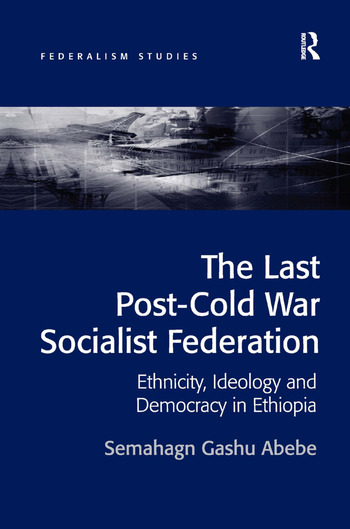 The Last Post-Cold War Socialist Federation Ethnicity, Ideology and Democracy in Ethiopia book cover