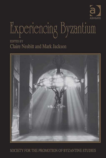 Experiencing Byzantium Papers from the 44th Spring Symposium of Byzantine Studies, Newcastle and Durham, April 2011 book cover