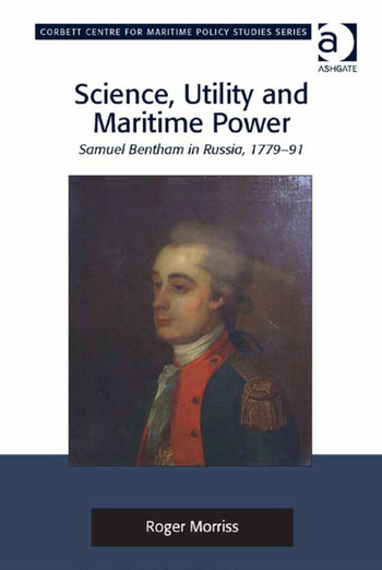 Science, Utility and Maritime Power Samuel Bentham in Russia, 1779-91 book cover