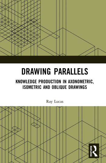 Drawing Parallels Knowledge Production in Axonometric, Isometric and Oblique Drawings book cover
