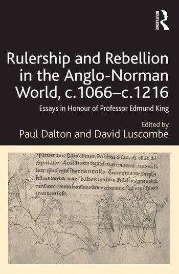 Rulership and Rebellion in the Anglo-Norman World, c.1066-c.1216 Essays in Honour of Professor Edmund King book cover