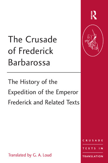 The Crusade of Frederick Barbarossa The History of the Expedition of the Emperor Frederick and Related Texts book cover