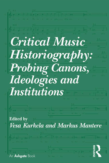 Critical Music Historiography: Probing Canons, Ideologies and Institutions book cover