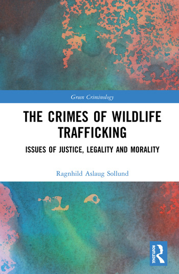 The Crimes of Wildlife Trafficking Issues of Justice, Legality and Morality book cover