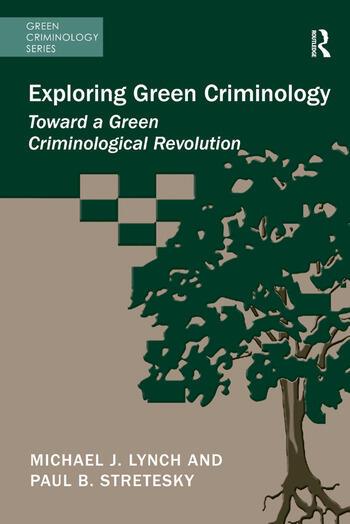 Exploring Green Criminology Toward a Green Criminological Revolution book cover