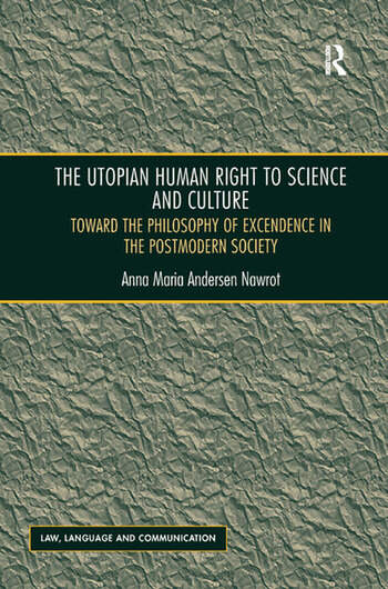 The Utopian Human Right to Science and Culture Toward the Philosophy of Excendence in the Postmodern Society book cover