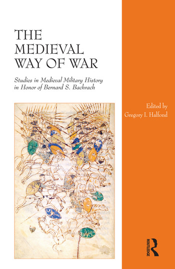 The Medieval Way of War Studies in Medieval Military History in Honor of Bernard S. Bachrach book cover