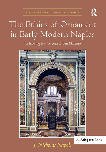 The Ethics of Ornament in Early Modern Naples Fashioning the Certosa di San Martino book cover