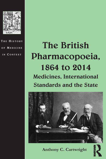 The British Pharmacopoeia, 1864 to 2014 Medicines, International Standards and the State book cover