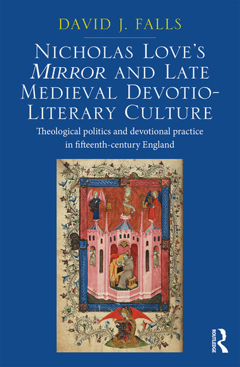Nicholas Love's Mirror and Late Medieval Devotio-Literary Culture Theological politics and devotional practice in fifteenth-century England book cover