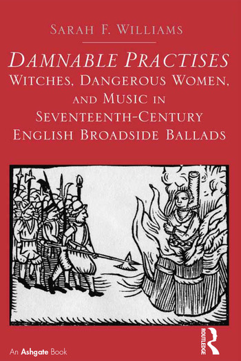 Damnable Practises: Witches, Dangerous Women, and Music in Seventeenth-Century English Broadside Ballads book cover