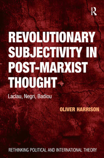Revolutionary Subjectivity in Post-Marxist Thought Laclau, Negri, Badiou book cover