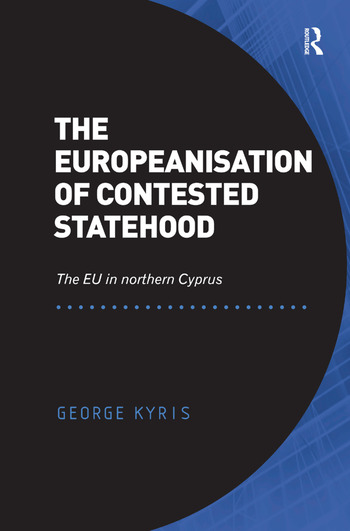 The Europeanisation of Contested Statehood The EU in northern Cyprus book cover