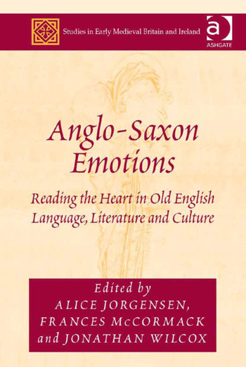 Anglo-Saxon Emotions Reading the Heart in Old English Language, Literature and Culture book cover
