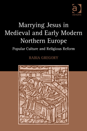 Marrying Jesus in Medieval and Early Modern Northern Europe Popular Culture and Religious Reform book cover