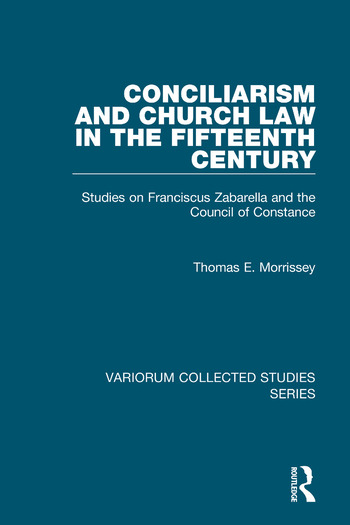 Conciliarism and Church Law in the Fifteenth Century Studies on Franciscus Zabarella and the Council of Constance book cover