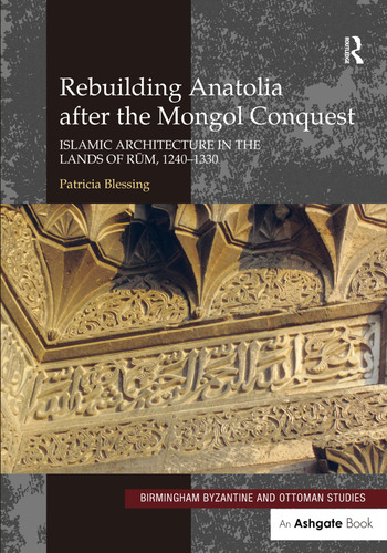 Rebuilding Anatolia after the Mongol Conquest Islamic Architecture in the Lands of Rum, 1240–1330 book cover
