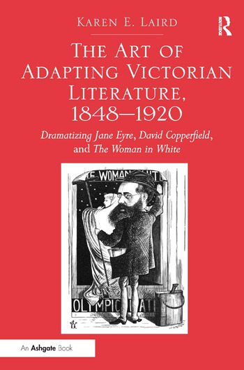 The Art of Adapting Victorian Literature, 1848-1920 Dramatizing Jane Eyre, David Copperfield, and The Woman in White book cover