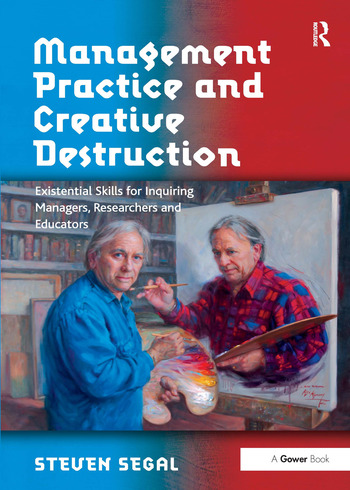 Management Practice and Creative Destruction Existential Skills for Inquiring Managers, Researchers and Educators book cover