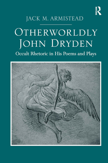 Otherworldly John Dryden Occult Rhetoric in His Poems and Plays book cover