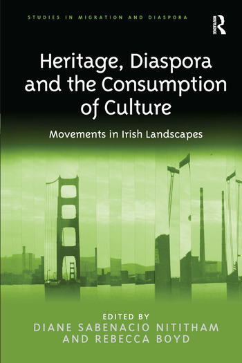 Heritage, Diaspora and the Consumption of Culture Movements in Irish Landscapes book cover