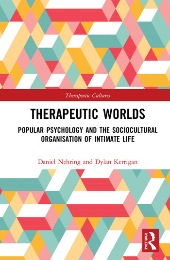 Therapeutic Worlds Popular Psychology and the Sociocultural Organisation of Intimate Life book cover