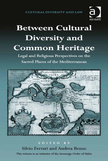 Between Cultural Diversity and Common Heritage Legal and Religious Perspectives on the Sacred Places of the Mediterranean book cover
