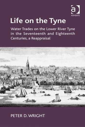 Life on the Tyne Water Trades on the Lower River Tyne in the Seventeenth and Eighteenth Centuries, a Reappraisal book cover