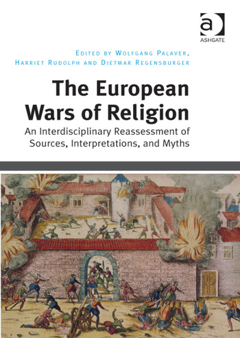 The European Wars of Religion An Interdisciplinary Reassessment of Sources, Interpretations, and Myths book cover