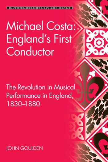 Michael Costa: England's First Conductor The Revolution in Musical Performance in England, 1830-1880 book cover