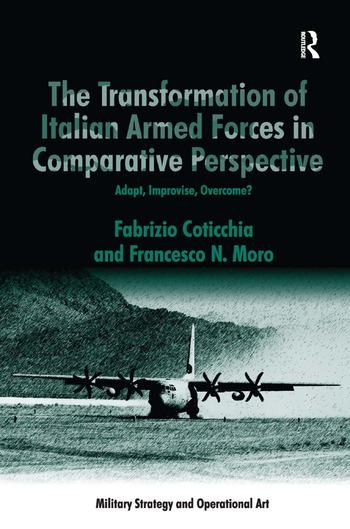 The Transformation of Italian Armed Forces in Comparative Perspective Adapt, Improvise, Overcome? book cover