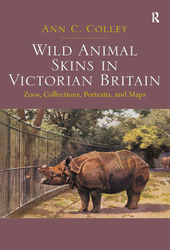 Wild Animal Skins in Victorian Britain Zoos, Collections, Portraits, and Maps book cover