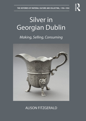 Silver in Georgian Dublin Making, Selling, Consuming book cover