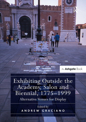 Exhibiting Outside the Academy, Salon and Biennial, 1775-1999 Alternative Venues for Display book cover