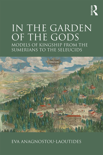 In the Garden of the Gods Models of Kingship from the Sumerians to the Seleucids book cover